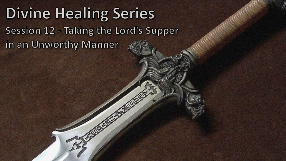 Session 12 - Taking the Lord\'s Supper in an Unworthy Manner