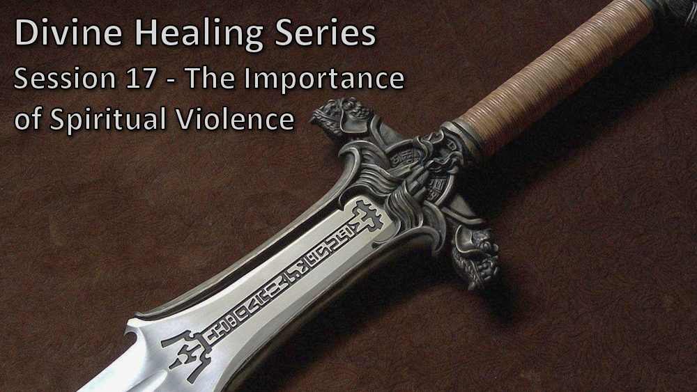 Session 17 - The Importance of Spiritual Violence