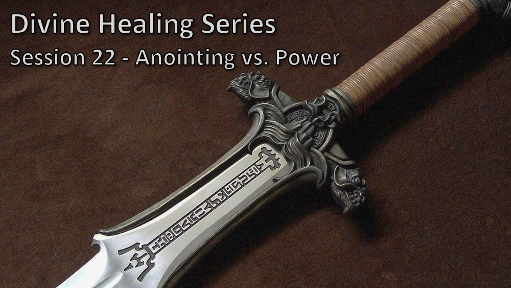 Session 22 - Anointing vs. Power