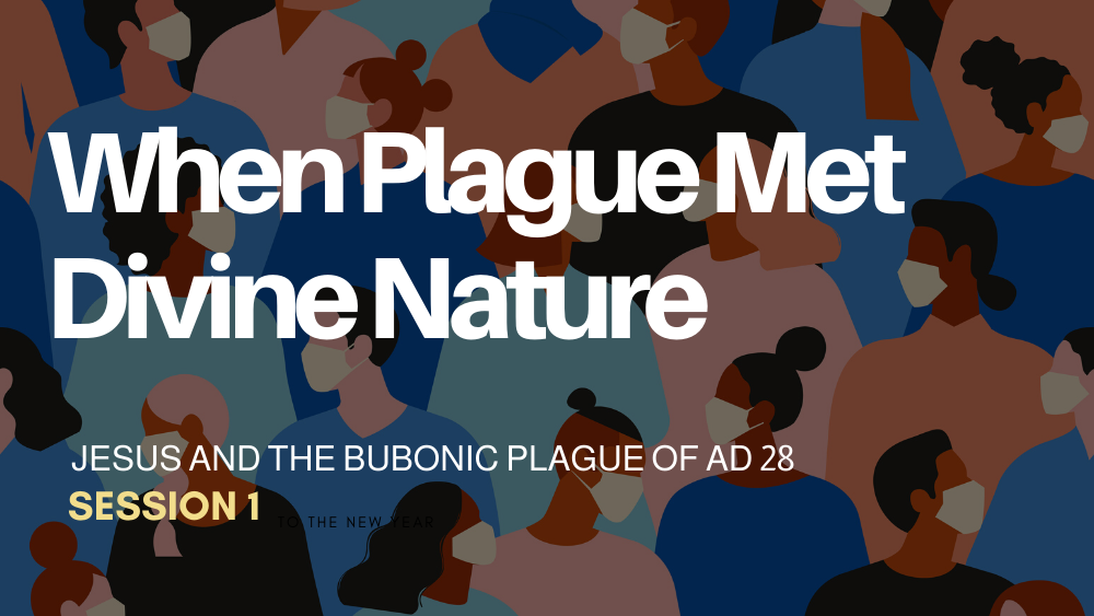 Session 1 - Jesus and the Bubonic Plague of AD 28