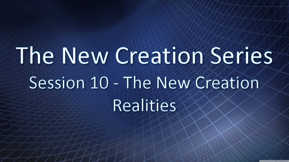 Session 10 - The New Creation Realities