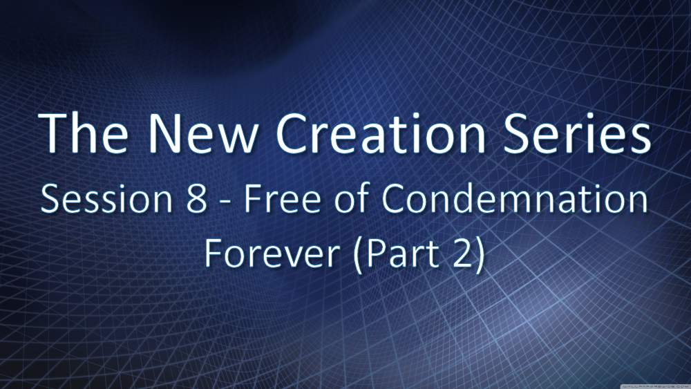 Session 8 - Free of Condemnation Forever (Part 2)